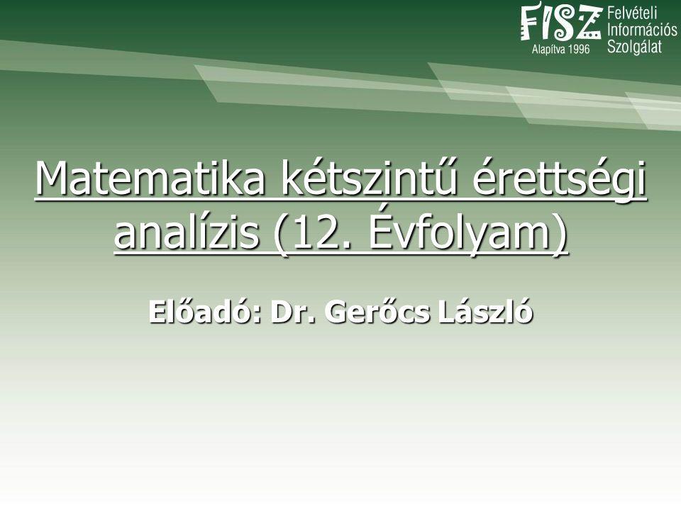 Matematika kétszintű érettségi analízis (12. Évfolyam) Előadó: Dr. Gerőcs László