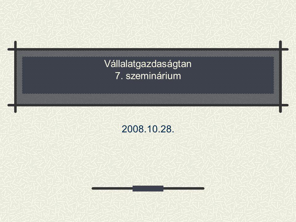 Vállalatgazdaságtan 7. szeminárium 2008.10.28.