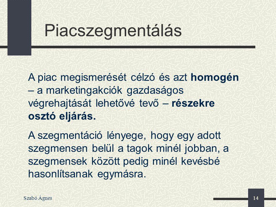 Szabó Ágnes14 A piac megismerését célzó és azt homogén – a marketingakciók gazdaságos végrehajtását lehetővé tevő – részekre osztó eljárás. A szegment