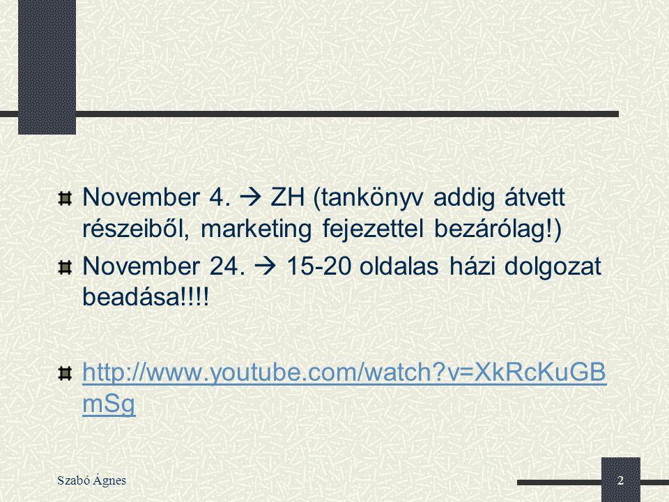 Szabó Ágnes2 November 4.  ZH (tankönyv addig átvett részeiből, marketing fejezettel bezárólag!) November 24.  15-20 oldalas házi dolgozat beadása!!!
