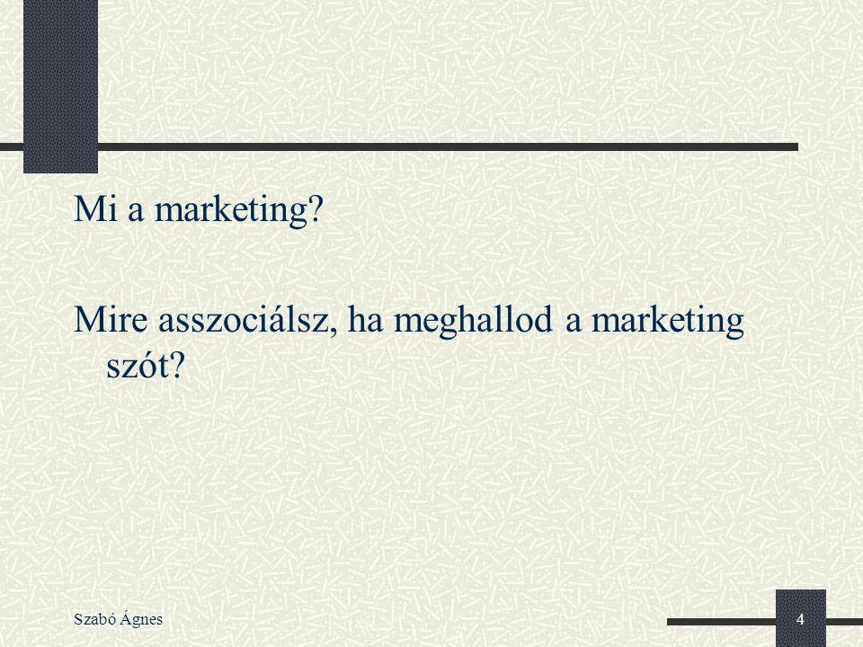 Szabó Ágnes4 Mi a marketing? Mire asszociálsz, ha meghallod a marketing szót?