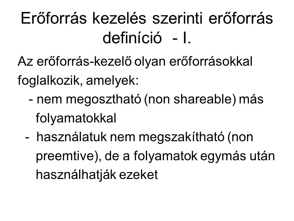 Erőforrás kezelés szerinti erőforrás definíció - I. Az erőforrás-kezelő olyan erőforrásokkal foglalkozik, amelyek: - nem megosztható (non shareable) m