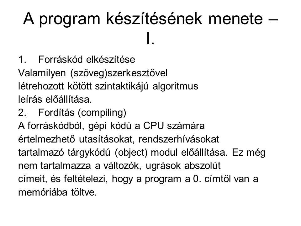 A program készítésének menete – I. 1.Forráskód elkészítése Valamilyen (szöveg)szerkesztővel létrehozott kötött szintaktikájú algoritmus leírás előállí