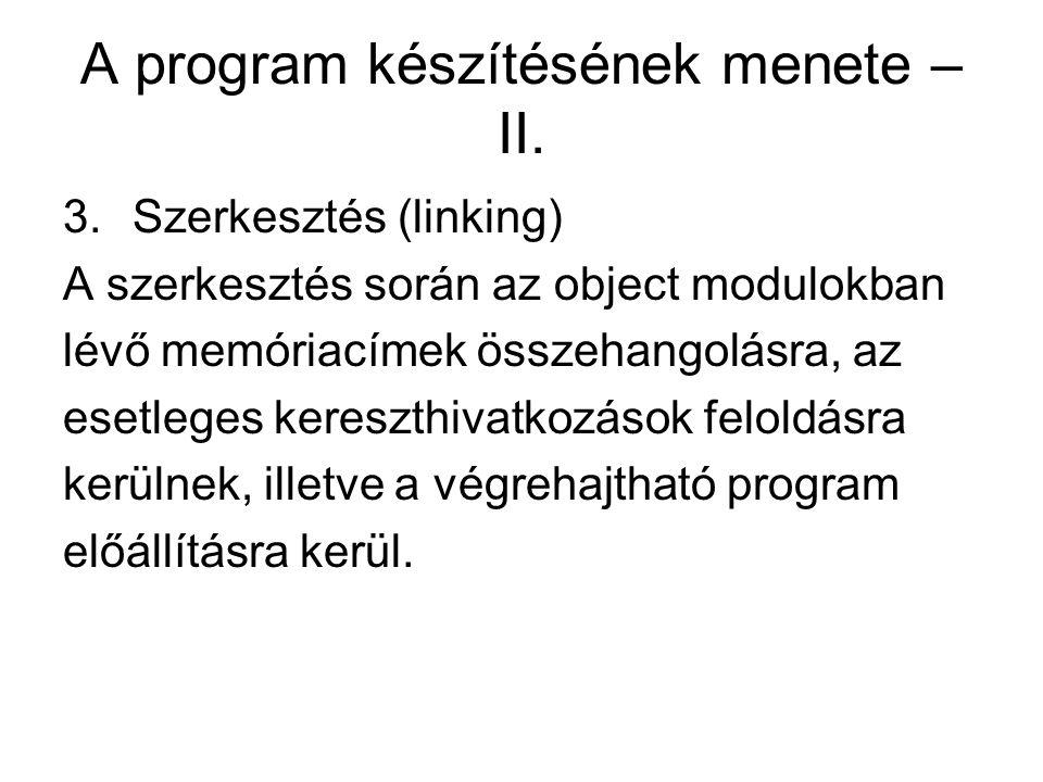 A program készítésének menete – II. 3.Szerkesztés (linking) A szerkesztés során az object modulokban lévő memóriacímek összehangolásra, az esetleges k