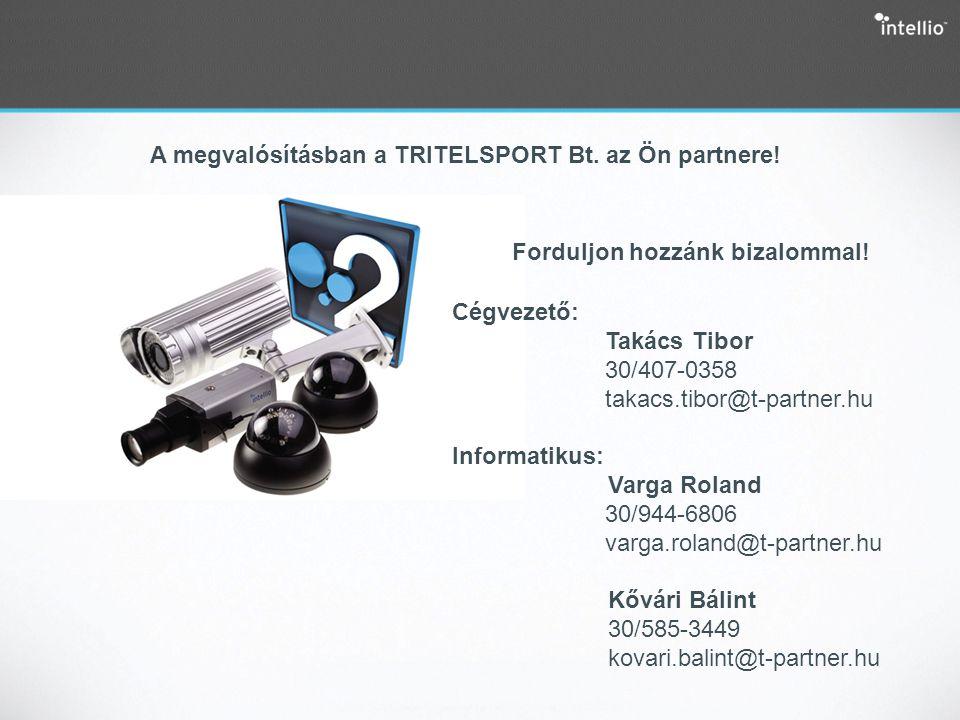 A megvalósításban a TRITELSPORT Bt. az Ön partnere! Cégvezető: Takács Tibor 30/407-0358 takacs.tibor@t-partner.hu Informatikus: Varga Roland 30/944-68