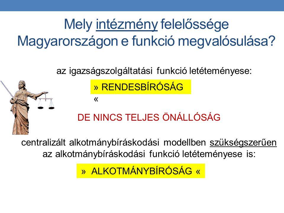 Mely intézmény felelőssége Magyarországon e funkció megvalósulása? az igazságszolgáltatási funkció letéteményese: DE NINCS TELJES ÖNÁLLÓSÁG centralizá