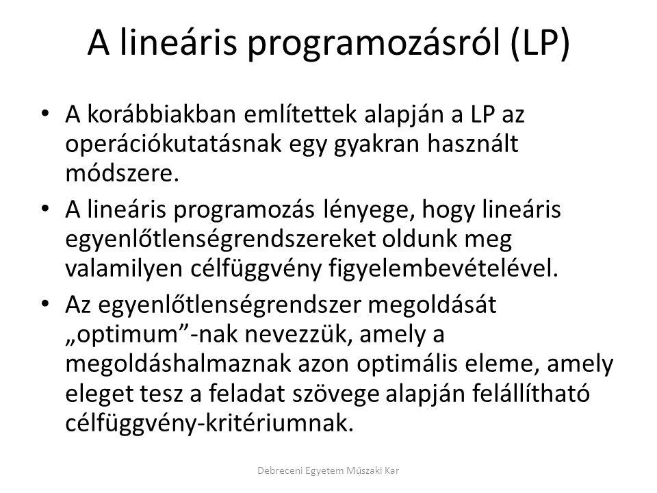 A lineáris programozásról (LP) A korábbiakban említettek alapján a LP az operációkutatásnak egy gyakran használt módszere.