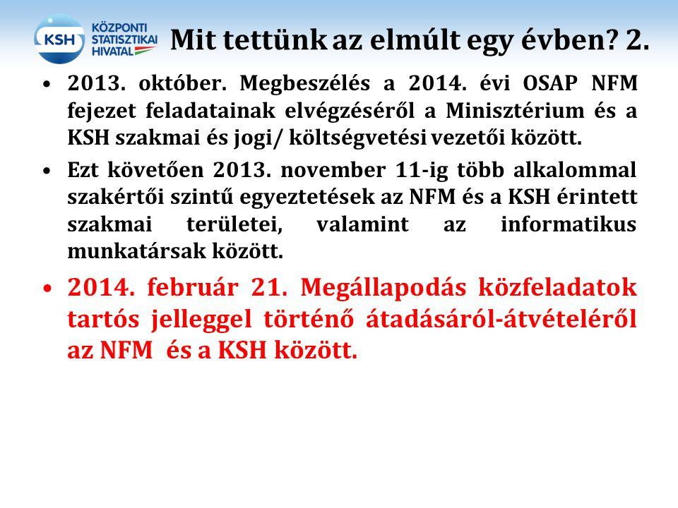 Mit tettünk az elmúlt egy évben? 2. 2013. október. Megbeszélés a 2014. évi OSAP NFM fejezet feladatainak elvégzéséről a Minisztérium és a KSH szakmai