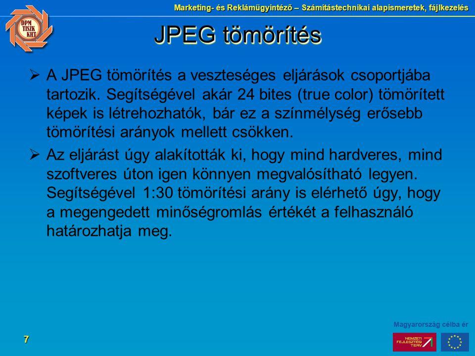 Marketing- és Reklámügyintéző – Számítástechnikai alapismeretek, fájlkezelés 7 JPEG tömörítés  A JPEG tömörítés a veszteséges eljárások csoportjába t