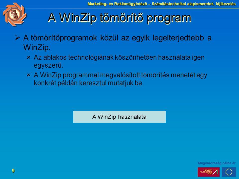Marketing- és Reklámügyintéző – Számítástechnikai alapismeretek, fájlkezelés 9 A WinZip tömörítő program  A tömörítőprogramok közül az egyik legelter