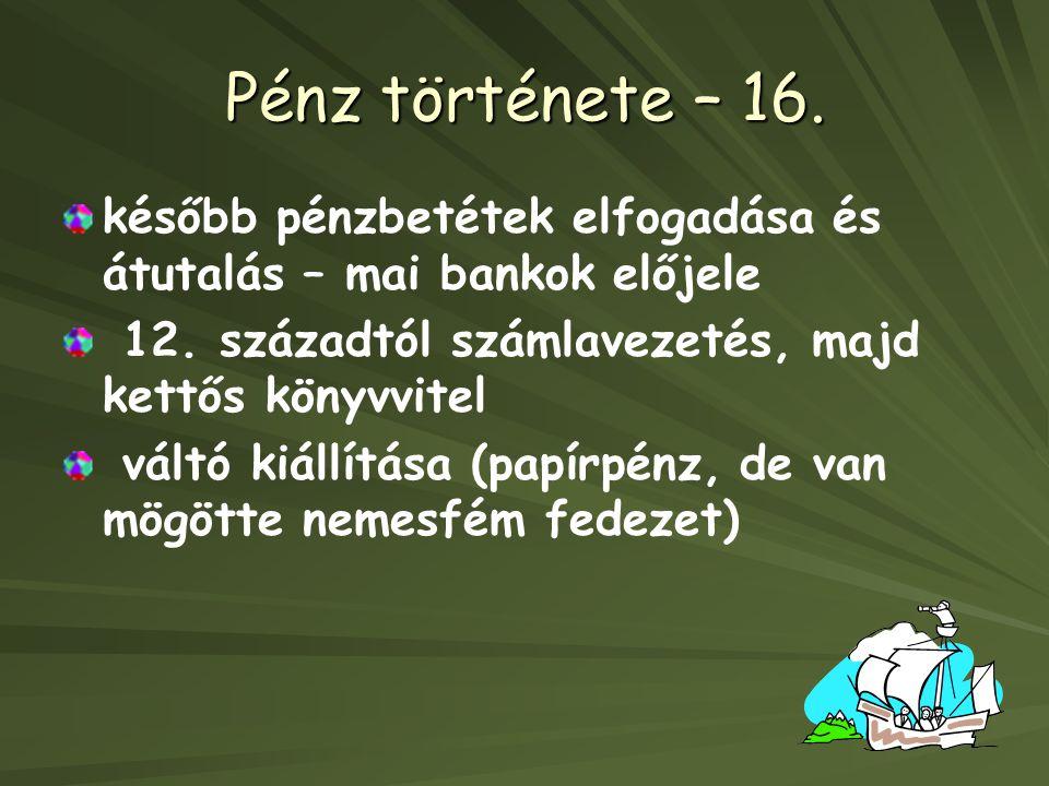 Pénz története – 16.később pénzbetétek elfogadása és átutalás – mai bankok előjele 12.