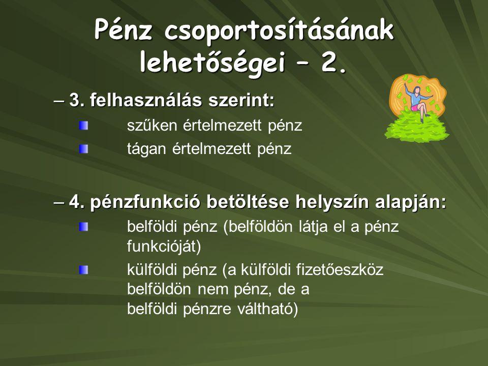 Pénz csoportosításának lehetőségei – 2.–3.