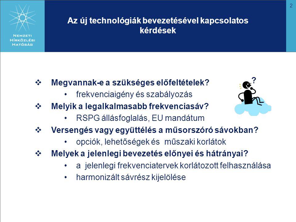 3 Új technológiák bevezetésének feltételei A digitális technológia bevezetésével a spektrum hatékonyabb felhasználása új szolgáltatások bevezetésének lehetősége Új igények megjelenése Bővebb programválaszték, új szolgáltatások Mobilitás mobil multimédia szolgáltatások iránti igény pl.