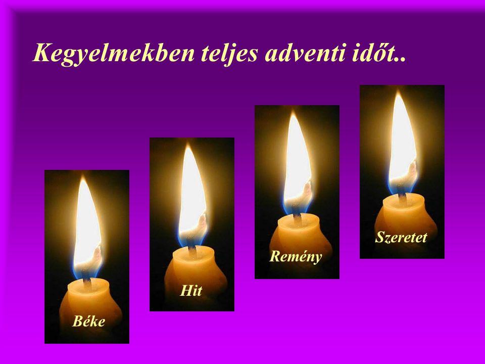 ...és így a négy lángot: Békéét, Hitét, Reményét és Szeretetét, őrizni kell mindörökre.