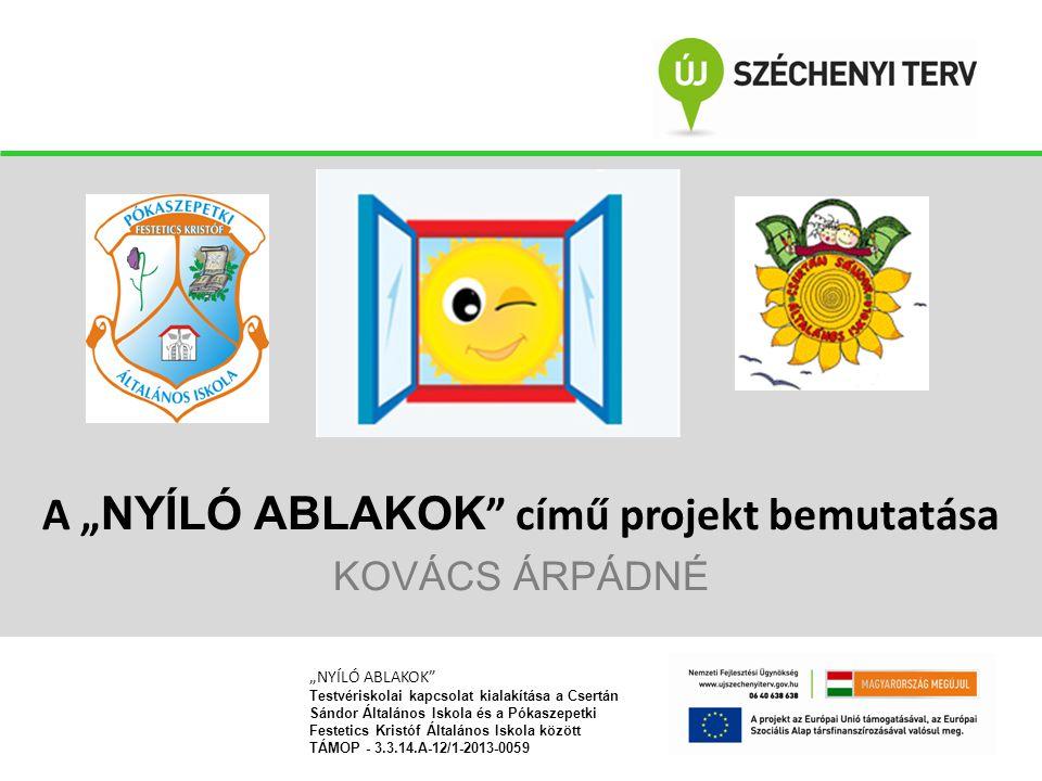 """A """" NYÍLÓ ABLAKOK """" című projekt bemutatása KOVÁCS ÁRPÁDNÉ """"NYÍLÓ ABLAKOK"""" Testvériskolai kapcsolat kialakítása a Csertán Sándor Általános Iskola és a"""