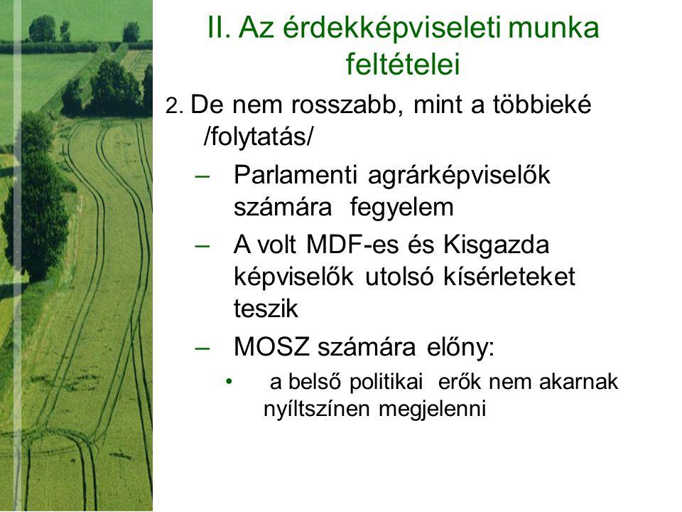 II. Az érdekképviseleti munka feltételei 2. De nem rosszabb, mint a többieké /folytatás/ –Parlamenti agrárképviselők számára fegyelem –A volt MDF-es é