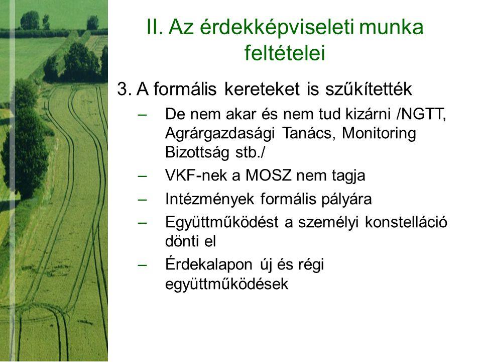 II. Az érdekképviseleti munka feltételei 3. A formális kereteket is szűkítették –De nem akar és nem tud kizárni /NGTT, Agrárgazdasági Tanács, Monitori