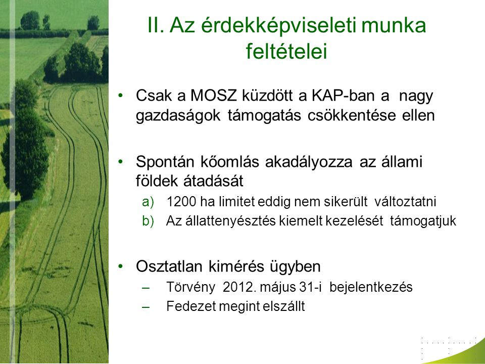 II. Az érdekképviseleti munka feltételei Csak a MOSZ küzdött a KAP-ban a nagy gazdaságok támogatás csökkentése ellen Spontán kőomlás akadályozza az ál