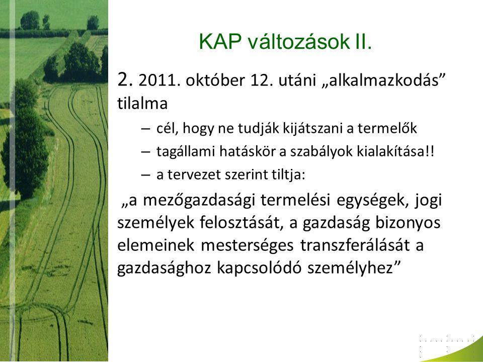 """KAP változások II. 2. 2011. október 12. utáni """"alkalmazkodás"""" tilalma – cél, hogy ne tudják kijátszani a termelők – tagállami hatáskör a szabályok kia"""