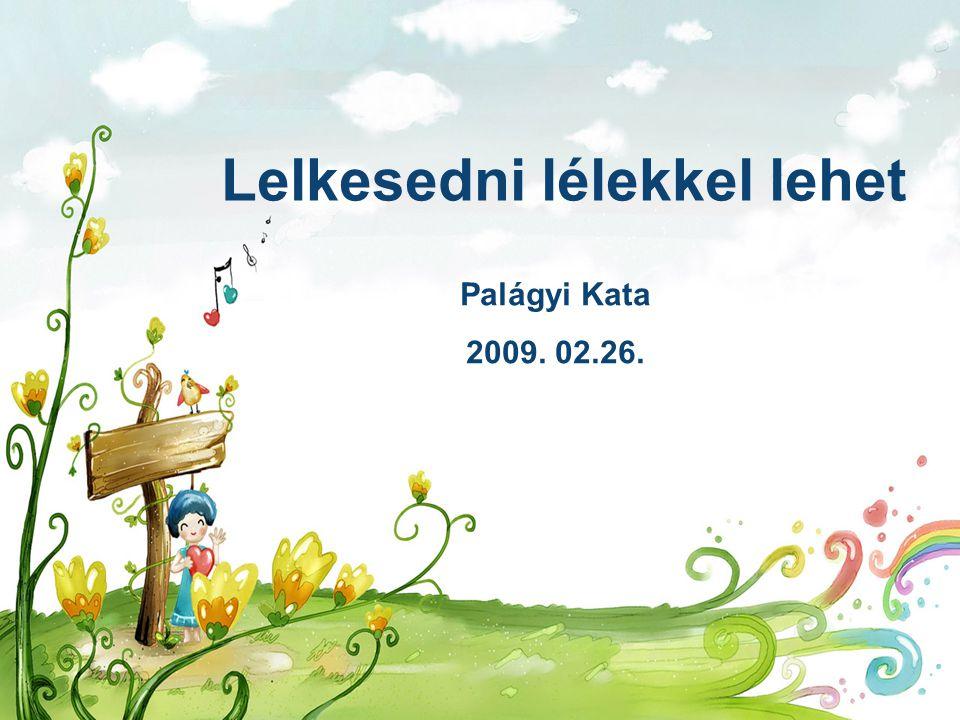 Lelkesedni lélekkel lehet Palágyi Kata 2009. 02.26.