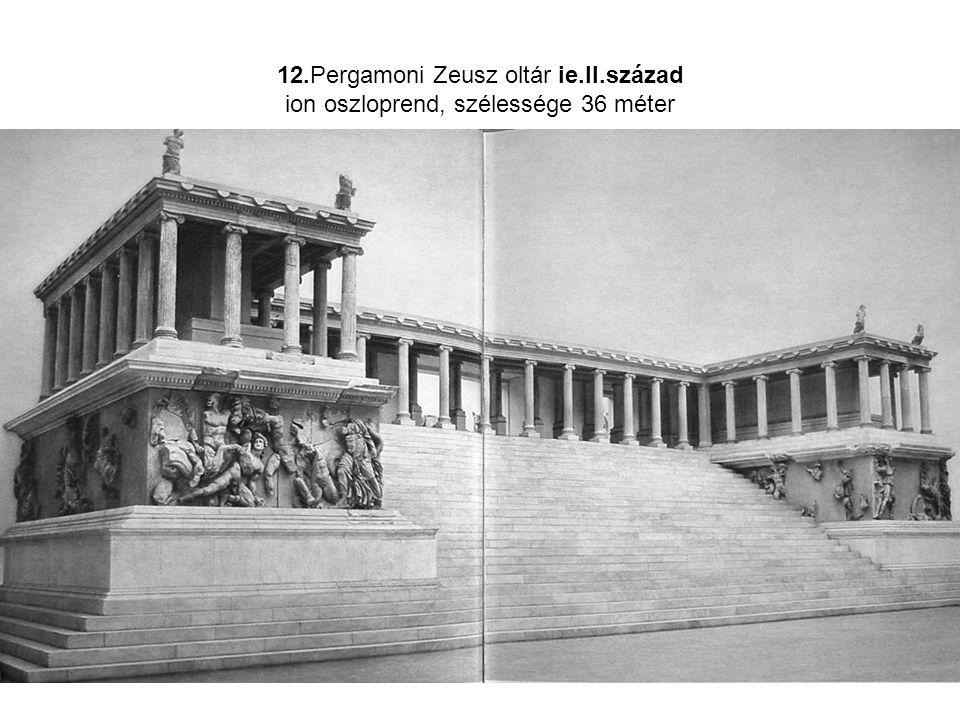 12.Pergamoni Zeusz oltár ie.II.század ion oszloprend, szélessége 36 méter
