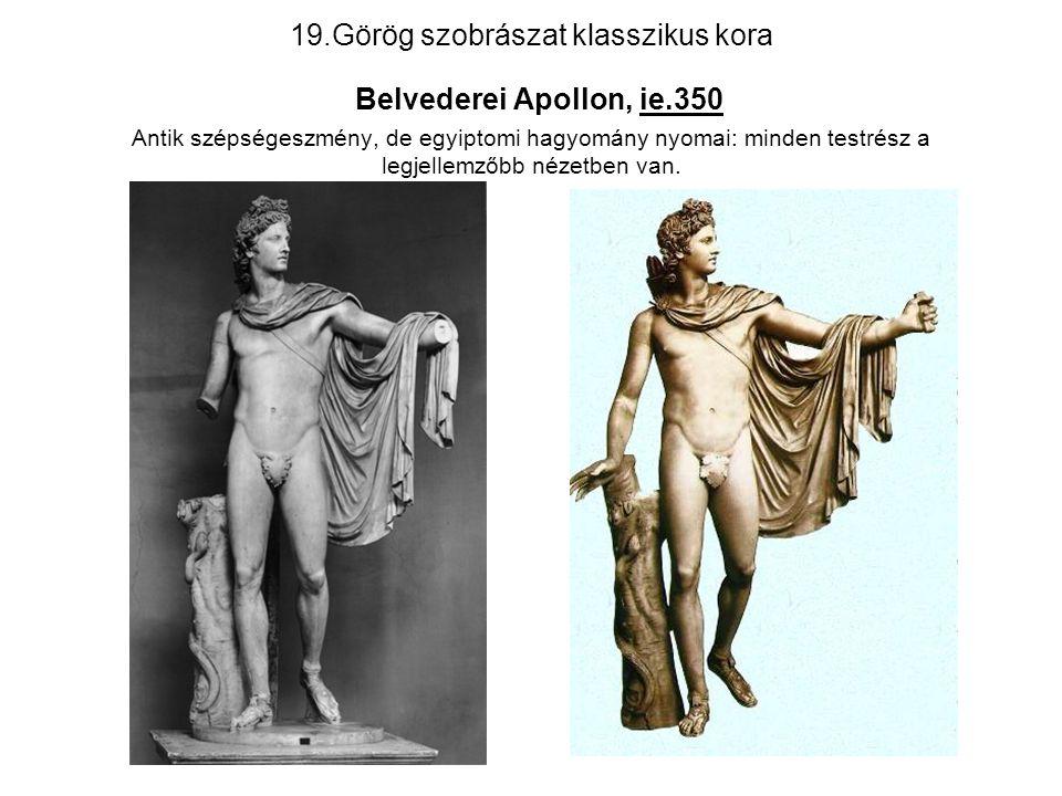 19.Görög szobrászat klasszikus kora Belvederei Apollon, ie.350 Antik szépségeszmény, de egyiptomi hagyomány nyomai: minden testrész a legjellemzőbb né