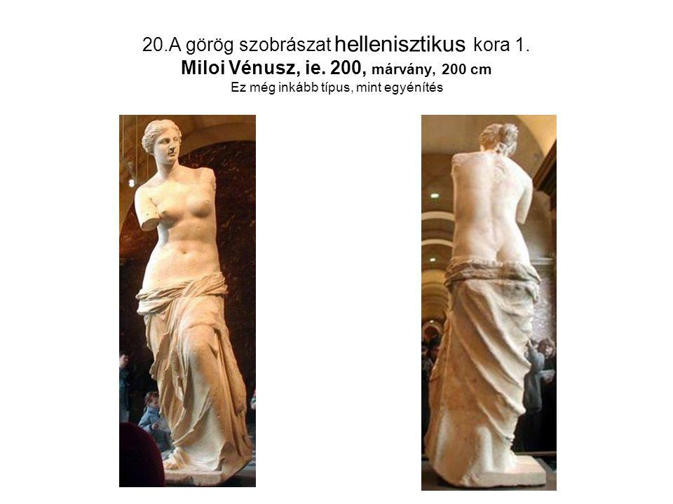 20.A görög szobrászat hellenisztikus kora 1. Miloi Vénusz, ie. 200, márvány, 200 cm Ez még inkább típus, mint egyénítés