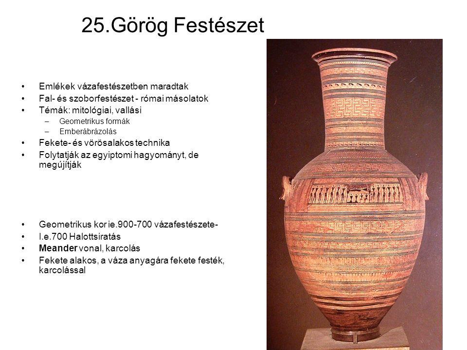 25.Görög Festészet Emlékek vázafestészetben maradtak Fal- és szoborfestészet - római másolatok Témák: mitológiai, vallási –Geometrikus formák –Emberáb