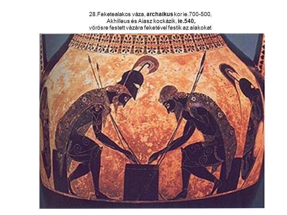 28.Feketealakos váza, archaikus kor ie.700-500, Akhilleus és Aiasz kockázik, ie.540, vörösre festett vázára feketével festik az alakokat