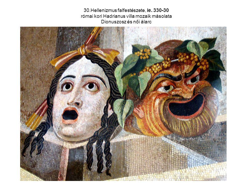 30.Hellenizmus falfestészete, ie. 330-30 római kori Hadrianus villa mozaik másolata Dionuszosz és női álarc