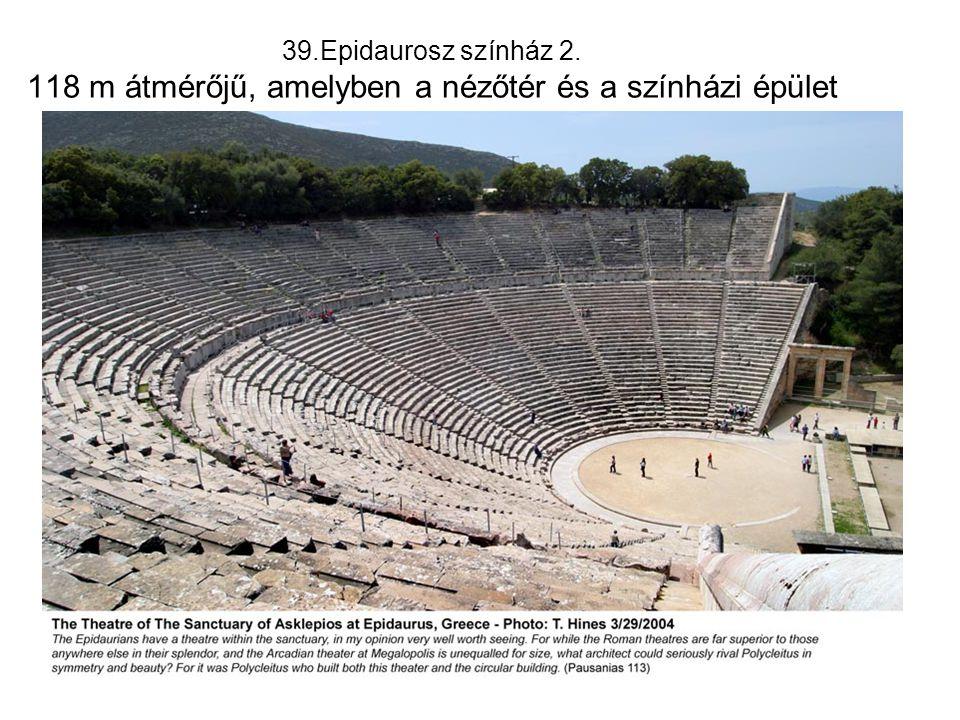 39.Epidaurosz színház 2. 118 m átmérőjű, amelyben a nézőtér és a színházi épület építészetileg külön állt.