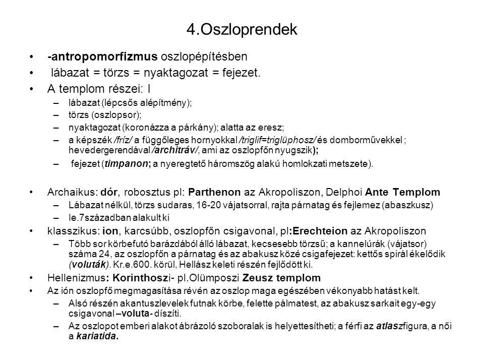 4.Oszloprendek -antropomorfizmus oszlopépítésben lábazat = törzs = nyaktagozat = fejezet. A templom részei: l –lábazat (lépcsős alépítmény); –törzs (o