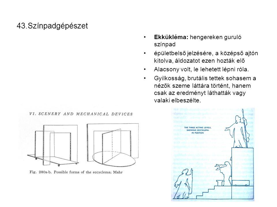 43.Színpadgépészet Ekkükléma: hengereken guruló színpad épületbelső jelzésére, a középső ajtón kitolva, áldozatot ezen hozták elő Alacsony volt, le le