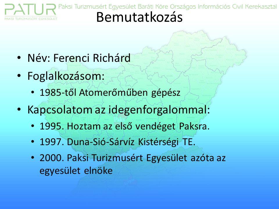 Bemutatkozás Név: Ferenci Richárd Foglalkozásom: 1985-től Atomerőműben gépész Kapcsolatom az idegenforgalommal: 1995.