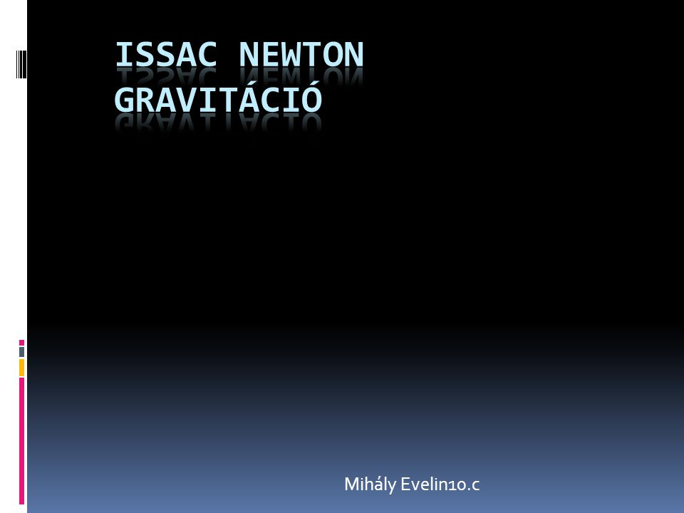 Sir Issac Newton  1643.január 4-én született, Woolsthorpe-by- Colsterworth-ben.