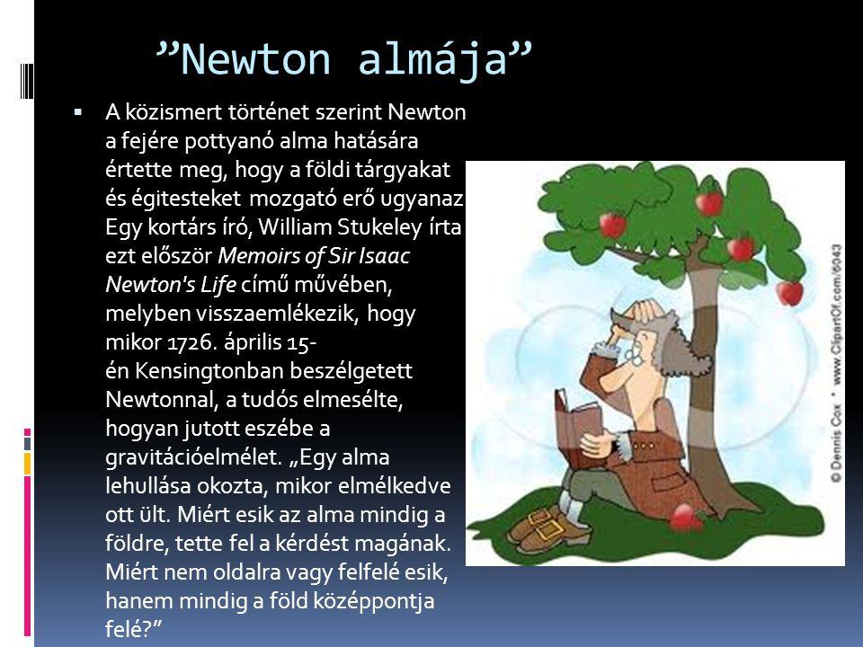 """""""Newton almája""""  A közismert történet szerint Newton a fejére pottyanó alma hatására értette meg, hogy a földi tárgyakat és égitesteket mozgató erő u"""