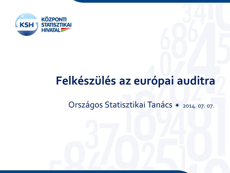 Felkészülés az európai auditra Országos Statisztikai Tanács  2014. 07. 07.