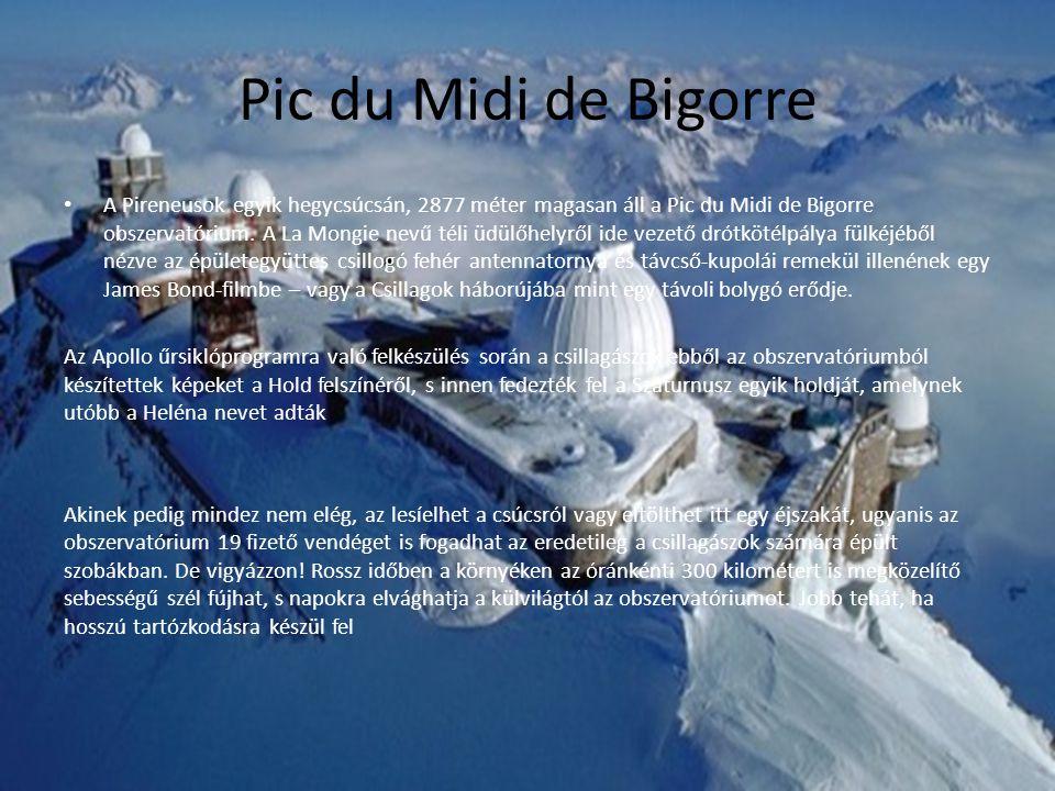 Pic du Midi de Bigorre A Pireneusok egyik hegycsúcsán, 2877 méter magasan áll a Pic du Midi de Bigorre obszervatórium. A La Mongie nevű téli üdülőhely