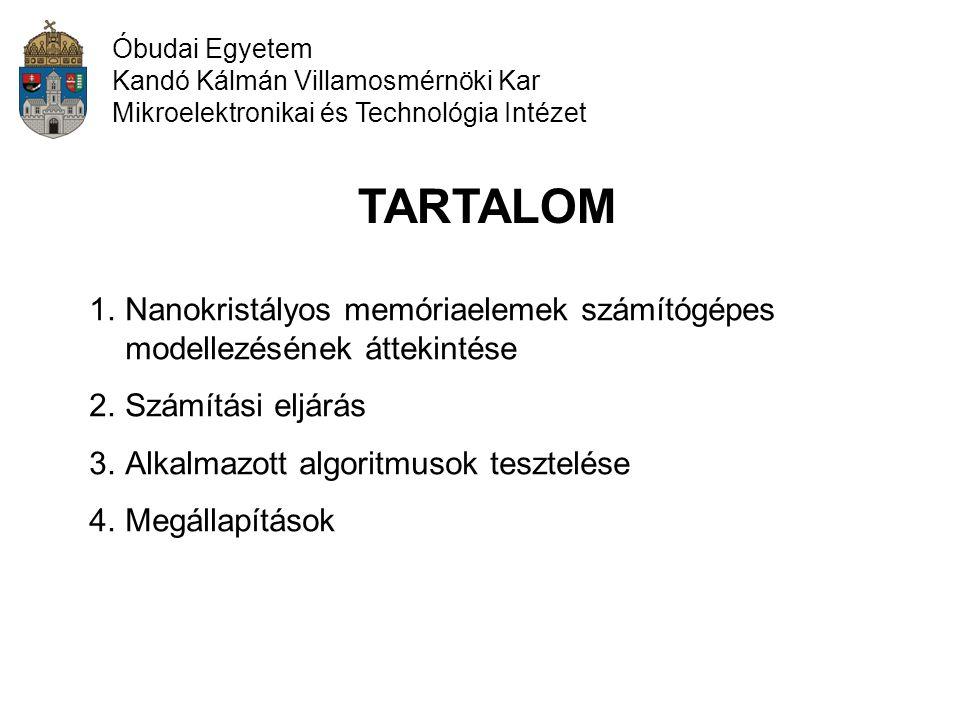 Óbudai Egyetem Kandó Kálmán Villamosmérnöki Kar Mikroelektronikai és Technológia Intézet TARTALOM 1.Nanokristályos memóriaelemek számítógépes modellez