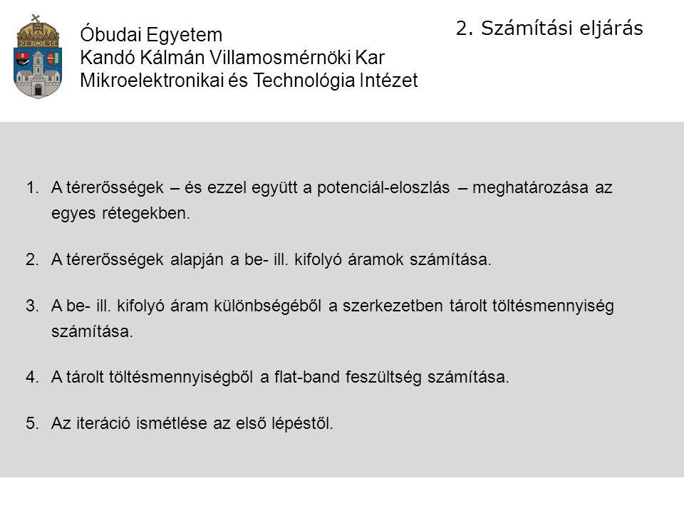 Óbudai Egyetem Kandó Kálmán Villamosmérnöki Kar Mikroelektronikai és Technológia Intézet 2.Számítási eljárás 1.A térerősségek – és ezzel együtt a pote