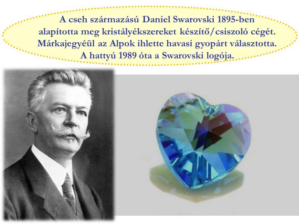 A cseh származású Daniel Swarovski 1895-ben alapította meg kristályékszereket készítő/csiszoló cégét.