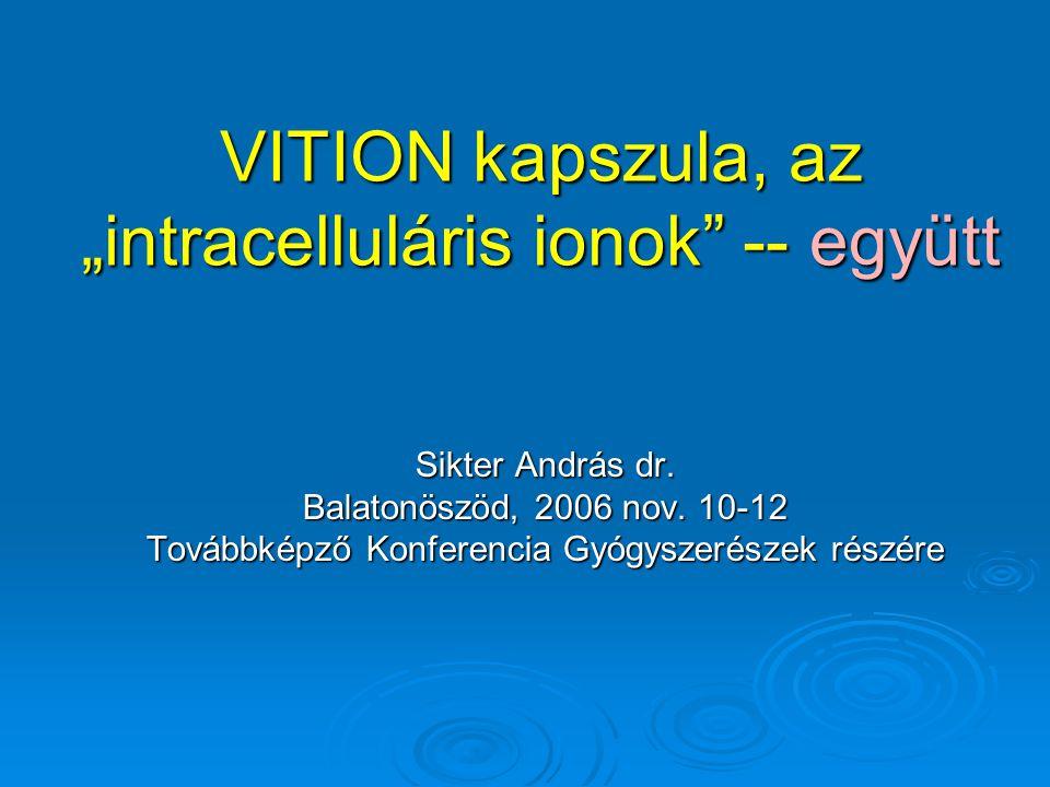 """VITION kapszula, az """"intracelluláris ionok"""" -- együtt Sikter András dr. Balatonöszöd, 2006 nov. 10-12 Továbbképző Konferencia Gyógyszerészek részére"""
