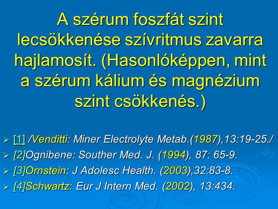 A szérum foszfát szint lecsökkenése szívritmus zavarra hajlamosít. (Hasonlóképpen, mint a szérum kálium és magnézium szint csökkenés.)  [1] /Venditti