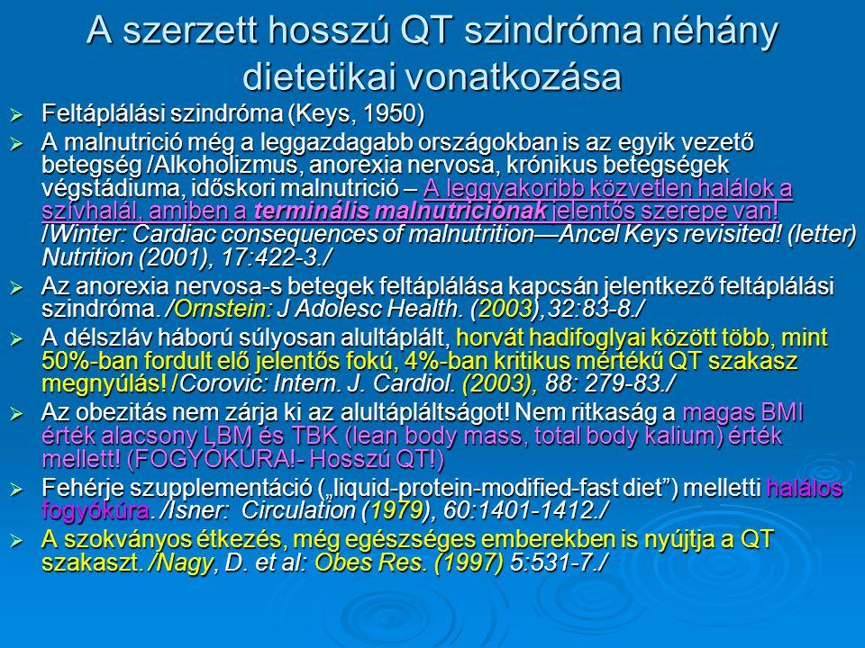 A szerzett hosszú QT szindróma néhány dietetikai vonatkozása  Feltáplálási szindróma (Keys, 1950)  A malnutrició még a leggazdagabb országokban is a