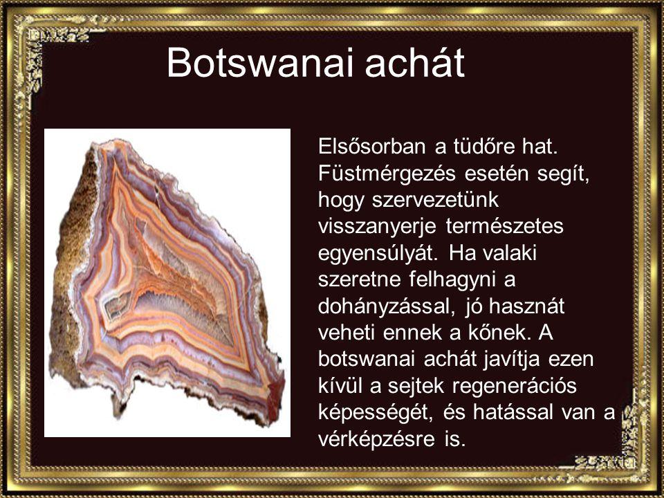 Botswanai achát Elsősorban a tüdőre hat.