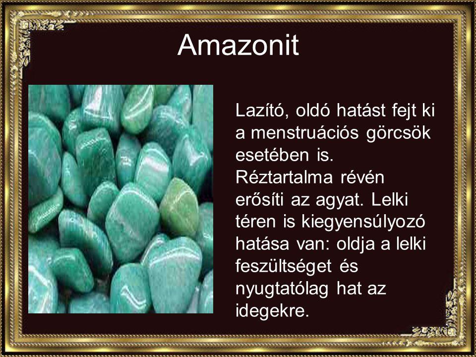 Amazonit Lazító, oldó hatást fejt ki a menstruációs görcsök esetében is.