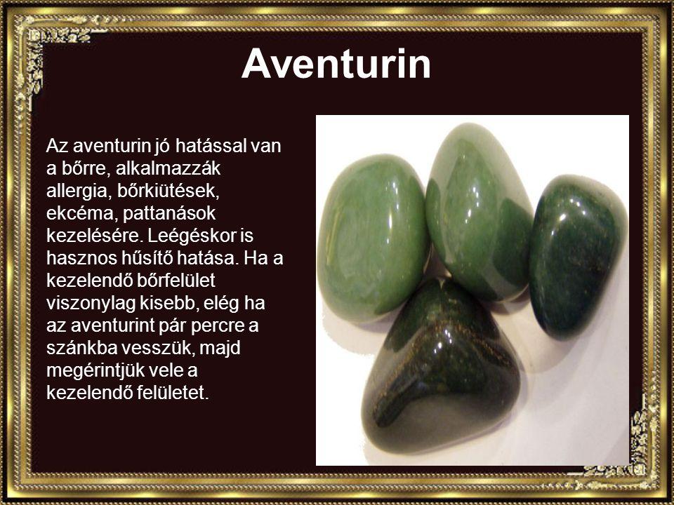Aventurin Az aventurin jó hatással van a bőrre, alkalmazzák allergia, bőrkiütések, ekcéma, pattanások kezelésére.