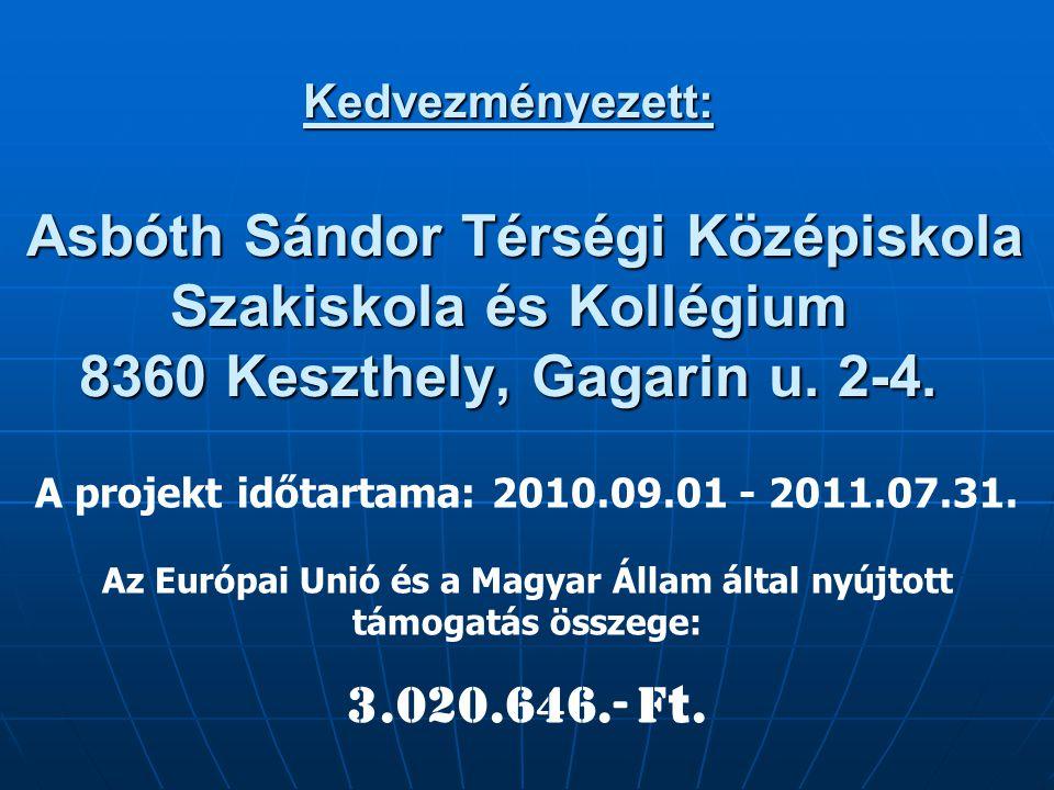 Kedvezményezett: Asbóth Sándor Térségi Középiskola Szakiskola és Kollégium 8360 Keszthely, Gagarin u. 2-4. A projekt időtartama: 2010.09.01 - 2011.07.