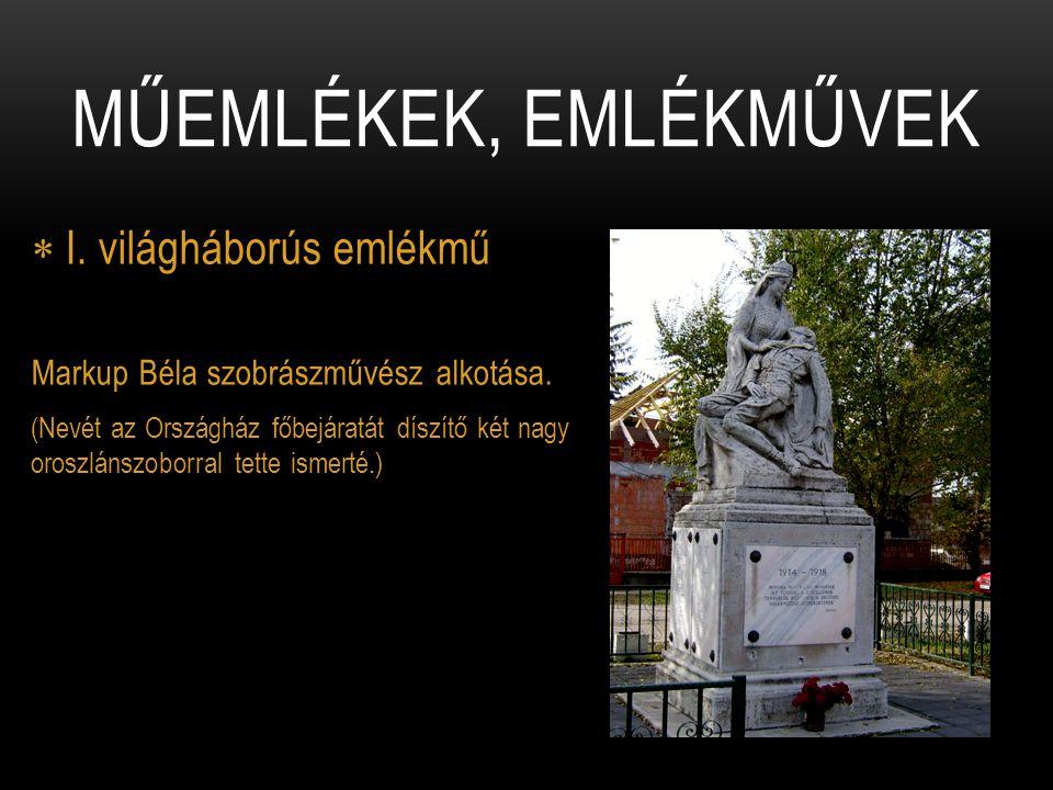  I. világháborús emlékmű Markup Béla szobrászművész alkotása. (Nevét az Országház főbejáratát díszítő két nagy oroszlánszoborral tette ismerté.) MŰEM