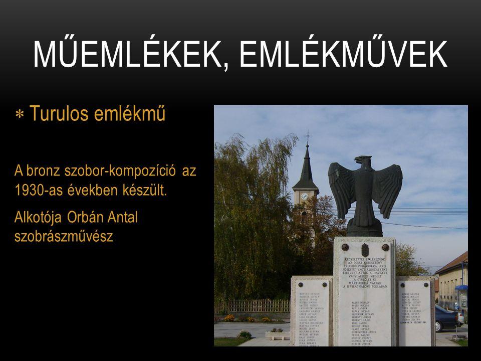  Turulos emlékmű A bronz szobor-kompozíció az 1930-as években készült. Alkotója Orbán Antal szobrászművész MŰEMLÉKEK, EMLÉKMŰVEK
